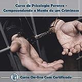 Curso Online de Psicologia Forense – Compreendendo a Mente de um Criminoso com Certificado
