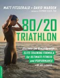 80/20 Triathlon: Discover the Breakthrough Elite-Training Formula for Ultimate Fitness and Performance at All Levels - Matt Fitzgerald