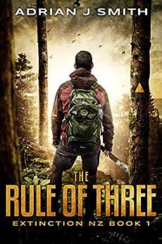 The Rule of Three (Extinction New Zealand Book 1) by [Adrian J. Smith, Nicholas Sansbury Smith]