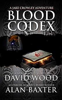 Blood Codex: A Jake Crowley Adventure (Jake Crowley Adventures Book 1) by [David Wood, Alan Baxter]