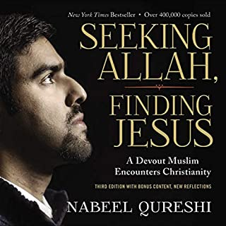Seeking Allah, Finding Jesus     Third Edition with Bonus Content, New Reflections              By:                                                                                                                                 Nabeel Qureshi,                                                                                        Lee Strobel - foreword                               Narrated by:                                                                                                                                 Nabeel Qureshi,                                                                                        Michelle Qureshi,                                                                                        Lee Strobel,                   and others                 Length: 8 hrs and 51 mins     9 ratings     Overall 5.0