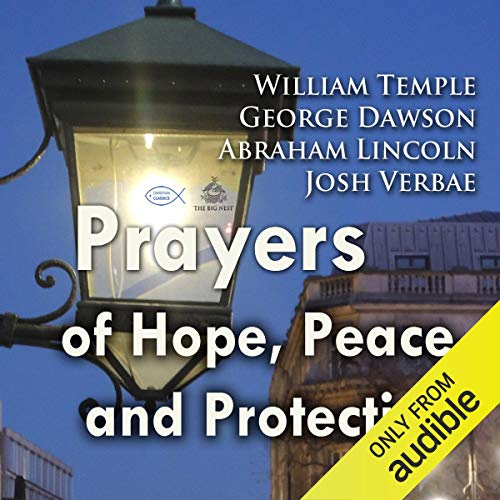 Prayers of Hope, Peace, and Protection                   Autor:                                                                                                                                 William Temple,                                                                                        George Dawson,                                                                                        Abraham Lincoln                               Sprecher:                                                                                                                                 Josh Josh                      Spieldauer: 8 Min.     Noch nicht bewertet     Gesamt 0,0