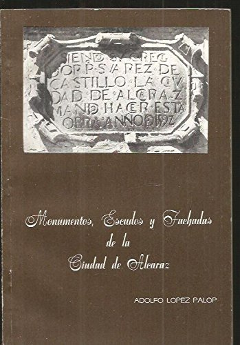 MONUMENTOS, ESCUDOS Y FACHADAS DE LA CIUDAD DE ALCARAZ