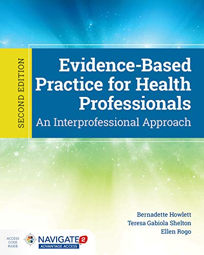 Compare Textbook Prices for Evidence-Based Practice for Health Professionals 2 Edition ISBN 9781284165647 by Howlett, Bernadette,Rogo, Ellen,Shelton, Teresa Gabiola