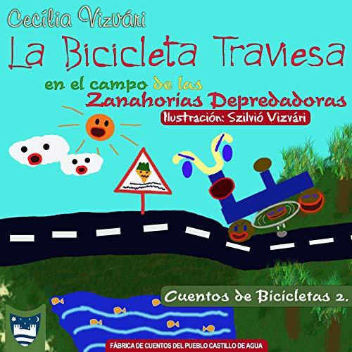 La Bicicleta Traviesa en el campo de las Zanahorias Depredadoras (Cuentos de...