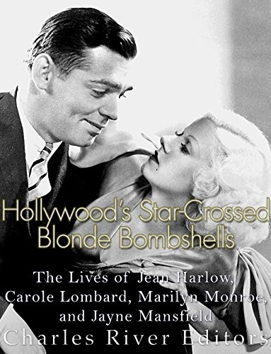 Hollywood's Star-Crossed Blonde Bombshells: The Lives of Jean Harlow, Carole Lombard, Marilyn Monroe, and Jayne Mansfield (English Edition)