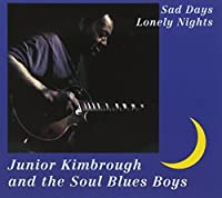Sad Days Lonely Nights by Junior Kimbrough (1998-02-24)