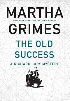 The Old Success (Richard Jury 25) by [Martha Grimes]
