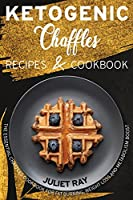 Ketogenic Chaffle Recipes And Cookbook: The Essential Chaffles Cookbook For Fat Burning, Weight Loss And Metabolism Boost