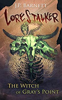The Witch of Gray's Point: A Creature Feature Horror Suspense (Lorestalker Book 3) by [J.P. Barnett, Mike Robinson]