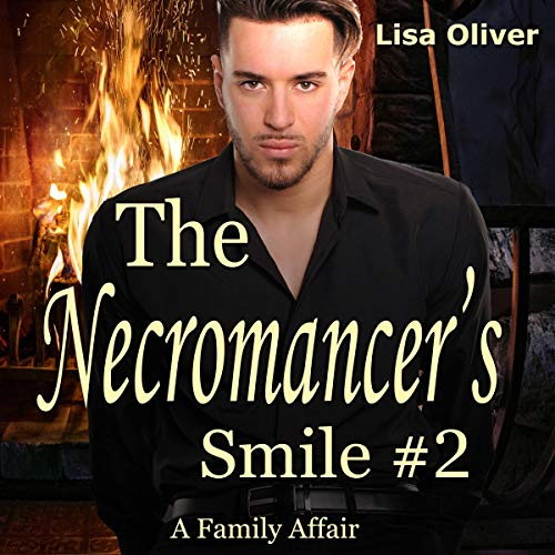 The Necromancer's Smile 2     A Family Affair              By:                                                                                                                                 Lisa Oliver                               Narrated by:                                                                                                                                 John York                      Length: 6 hrs and 2 mins     13 ratings     Overall 4.5