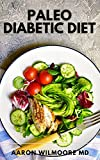 PALEO DIABETIC DIET: Step by Step recipes on how to manage your blood sugar