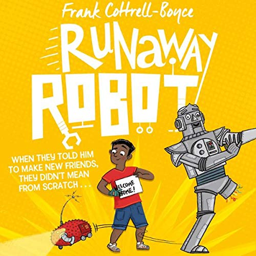 Runaway Robot                   By:                                                                                                                                 Frank Cottrell Boyce,                                                                                        Steven Lenton                           Length: 9 hrs     Not rated yet     Overall 0.0