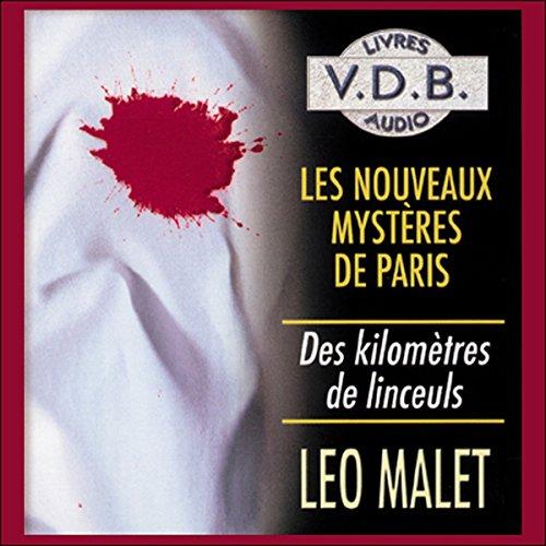 Des kilomètres de linceuls     Les nouveaux mystères de Paris 2              De :                                                                                                                                 Léo Malet                               Lu par :                                                                                                                                 José Heuzé                      Durée : 4 h et 42 min     2 notations     Global 2,5