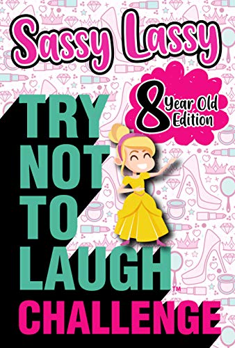 The Try Not to Laugh Challenge Sassy Lassy - 8 Year Old Edition: A Hilarious and Interactive Joke Book for Girls Age 8 Years Old (Gift of Laughter Series 9) (English Edition)
