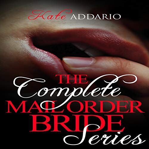 The Complete Mail Order Bride Series: Volumes 1-3 Audiobook By Kate Addario cover art