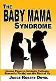 The Baby Mama Syndrome: Unwed Parents, Intimate Partners, Romantic Rivals, and the Rest of Us