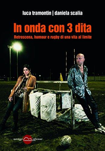 In onda con 3 dita: Retroscena, humour e rugby di una vita al limite (Italian Edition)