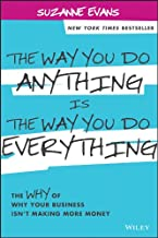 The Way You Do Anything is the Way You Do Everything: The Why of Why Your Business Isn't Making More Money