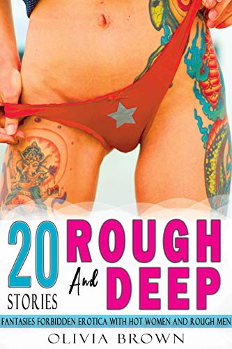 Rough and Deep: 20 XXX Explicit Short Stories Sex Fantasies Forbidden Erotica with Hot Wife Younger Women and Rough Men Adults Only (Intense and Sexy Hardcore Erotic Taboo Book 1) (English Edition)