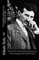 Nikola Tesla: The Problem of Increasing Human Energy