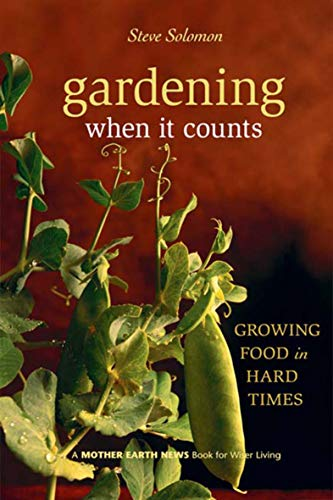 Gardening When It Counts: Growing Food in Hard Times (Mother Earth News Books for Wiser Living Book 5)