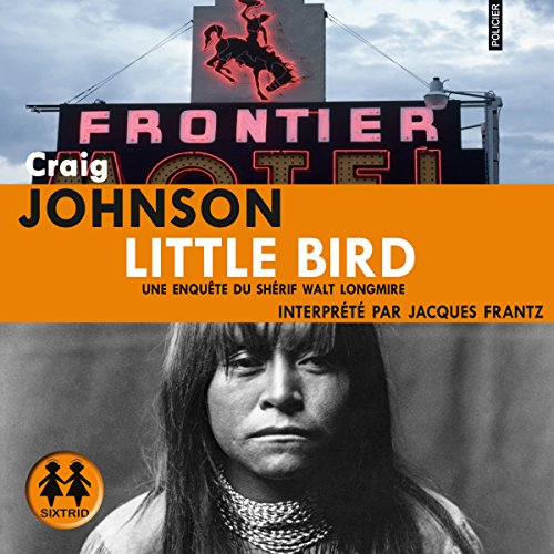 Little Bird     Walt Longmire 1              De :                                                                                                                                 Craig Johnson                               Lu par :                                                                                                                                 Jacques Frantz                      Durée : 15 h et 48 min     20 notations     Global 4,1
