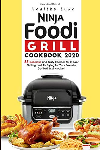 Fantastic Deal! Ninja Foodi Grill Cookbook 2020: 85 Delicious and Tasty Recipes for Indoor Grilling ...