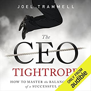 The CEO Tightrope     How to Master the Balancing Act of a Successful CEO              By:                                                                                                                                 Joel Trammell                               Narrated by:                                                                                                                                 Sam Scholl                      Length: 7 hrs and 24 mins     41 ratings     Overall 4.6