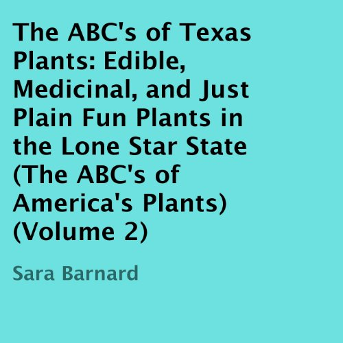 The ABC's of Texas Plants: Edible, Medicinal, and Just Plain Fun Plants in the Lone Star State audiobook cover art