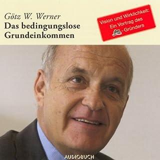 Das bedingungslose Grundeinkommen                   Autor:                                                                                                                                 Götz W. Werner                               Sprecher:                                                                                                                                 Götz W. Werner                      Spieldauer: 1 Std. und 21 Min.     83 Bewertungen     Gesamt 4,4
