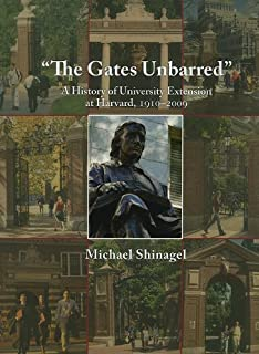 The Gates Unbarred: A History of University Extension at Harvard, 1910 - 2009