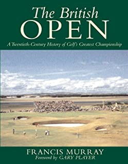 The British Open : A Twentieth-Century History of Golf's Greatest Championship