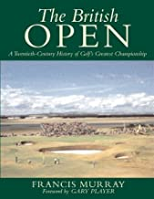 The British Open : A Twentieth-Century History of Golf's Greatest Championship
