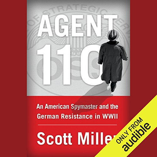 Agent 110     An American Spymaster and the German Resistance in WWII              By:                                                                                                                                 Scott Miller                               Narrated by:                                                                                                                                 Noah Michael Levine                      Length: 8 hrs and 47 mins     40 ratings     Overall 4.2