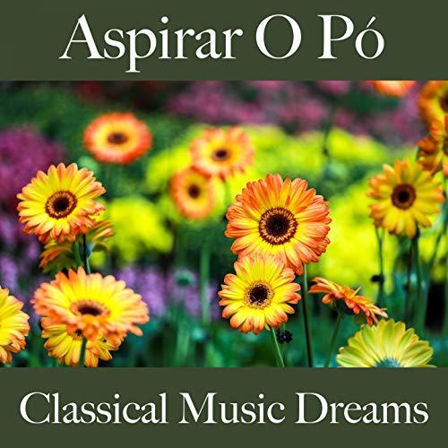 Aspirar O Pó: Classical Music Dreams - A Melhor Música Para Relaxar
