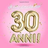 Il libro d'oro dei miei 30 anni: Un libro degli ospiti per la festa di 30° compleanno - Decorazioni rosa e regali di compleanno per donna - 30 ... per raccogliere auguri e foto degli ospiti