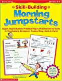 Skill-Building Morning Jumpstarts: Super, Reproducible Practice Pages That Reinforce Skills in Vocabulary, Grammar, Handwriting, Math and More!