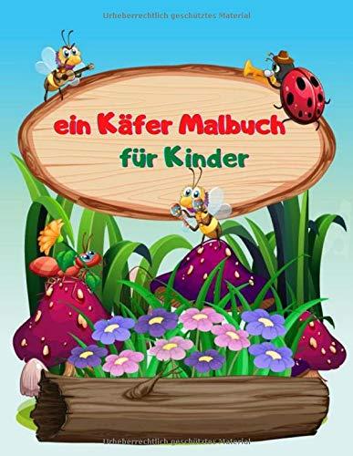 ein Käfer Malbuch für Kinder: Lustiges Kinderkunstbuch für Jungen und Mädchen. Alle Schwierigkeitsgrade. Auch mit einfachen Zeichenübungen. (Insektenmalbuch Band 3)