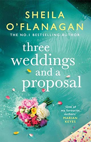 Three Weddings and a Proposal: One summer, three weddings, and the shocking phone call that changes everything . . . by [Sheila O'Flanagan]