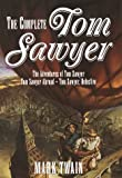 The Complete Tom Sawyer. The Adventures of Tom Sawyer -- Tom Sawyer Abroad -- Tom Sawyer, Detective