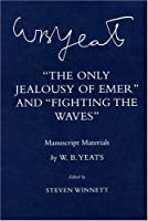 The Only Jealousy of Emer and Fighting the Waves: Manuscript Materials (The Cornell Yeats)