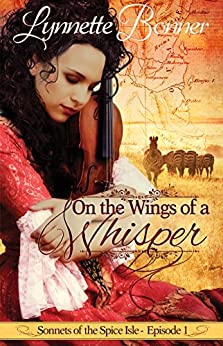 On the Wings of a Whisper: A serialized historical Christian romance. (Sonnets of the Spice Isle Book 1) by [Lynnette Bonner]