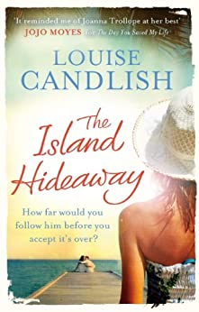 The Island Hideaway: The unforgettable debut novel from the Sunday Times bestselling author of Our House (English Edition) par [Louise Candlish]
