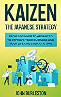 Kaizen: The Japanese Strategy from Beginner to Advanced to Improve Your Business and Your Life One Step at a Time