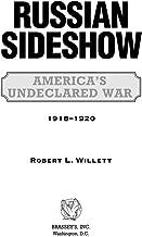 Russian Sideshow: America's Undeclared War, 1918û1920
