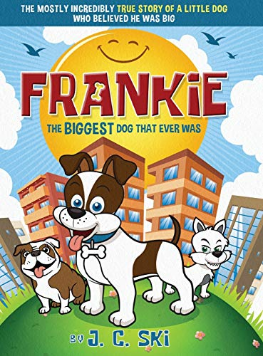Frankie - The BIGGEST Dog That Ever Was: A story for Children of ALL Ages