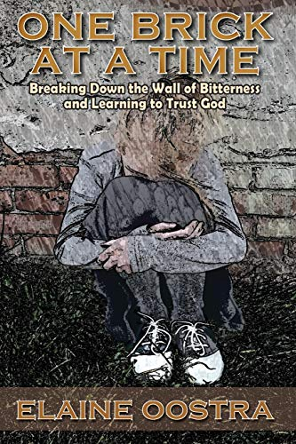 One Brick at a Time: Breaking Down Wall of Bitterness and Learning to Trust God