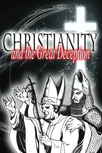 Christianity and the Great Deception (The Original Revelation Series) (Volume 3)