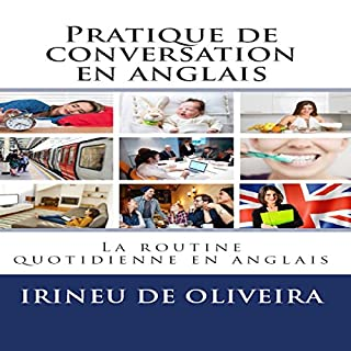 Pratique de la Conversation en Anglaise [Conversation Practice in English]     La Routine Quotidienne en Anglais [The Daily Routine in English]              De :                                                                                                                                 Irineu De Oliveira Jr                               Lu par :                                                                                                                                 Paul Baisley                      Durée : 40 min     Pas de notations     Global 0,0